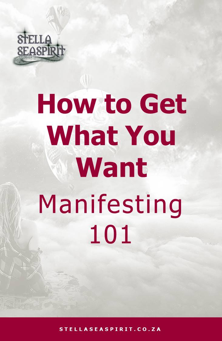 How to Get What You Want ~ Manifesting 101