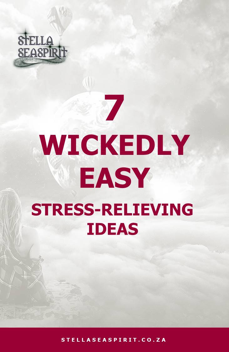 7 Wickedly Easy Stress Relieving Ideas