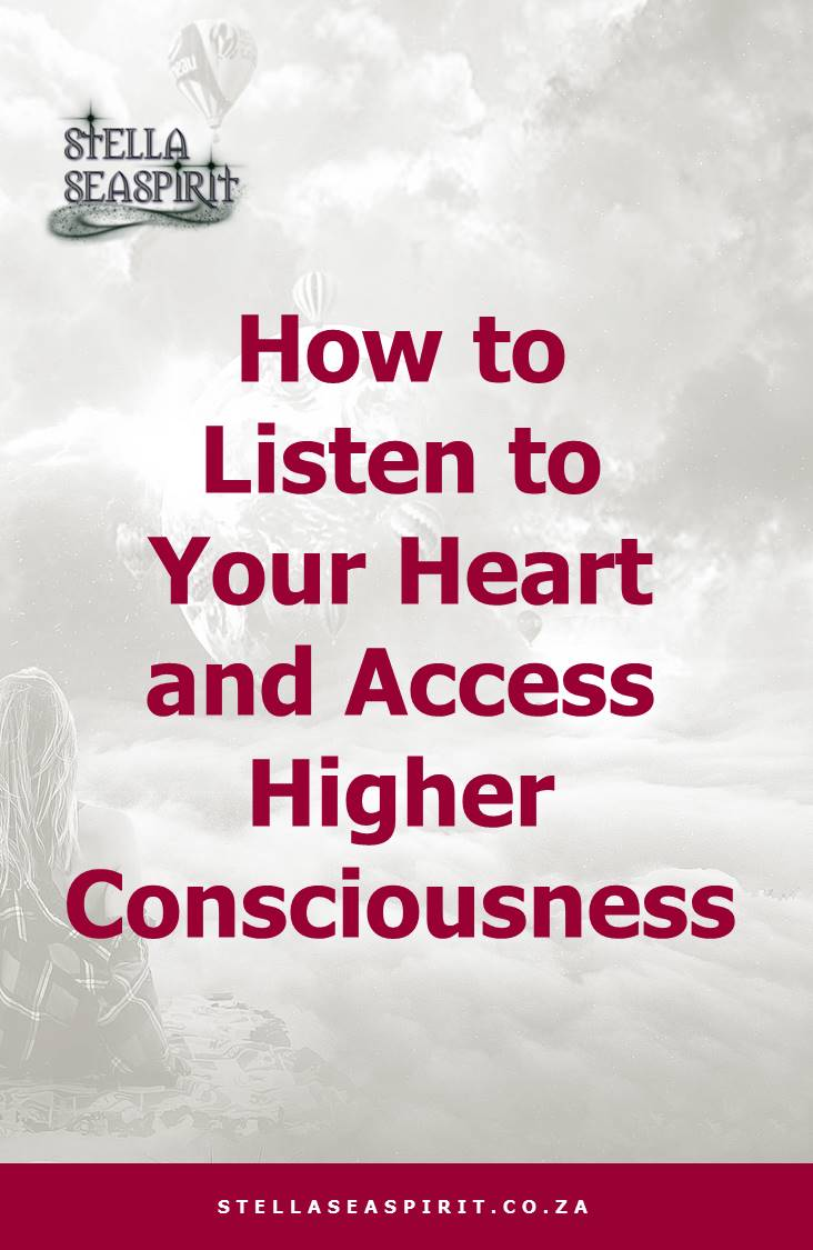 How to Listen to Your Heart and Access Higher Consciousness