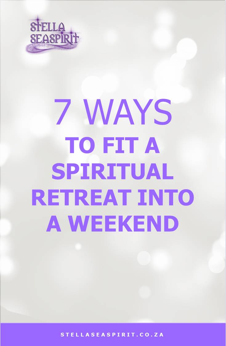 7 Ways to Fit a Spiritual Retreat into a Weekend