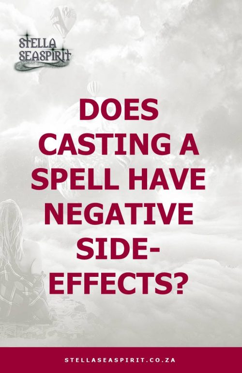 Does spell casting have negative side effects? | www.stellaseaspirit.co.za
