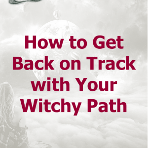 How to Get Back on Track with Your Witchy Path