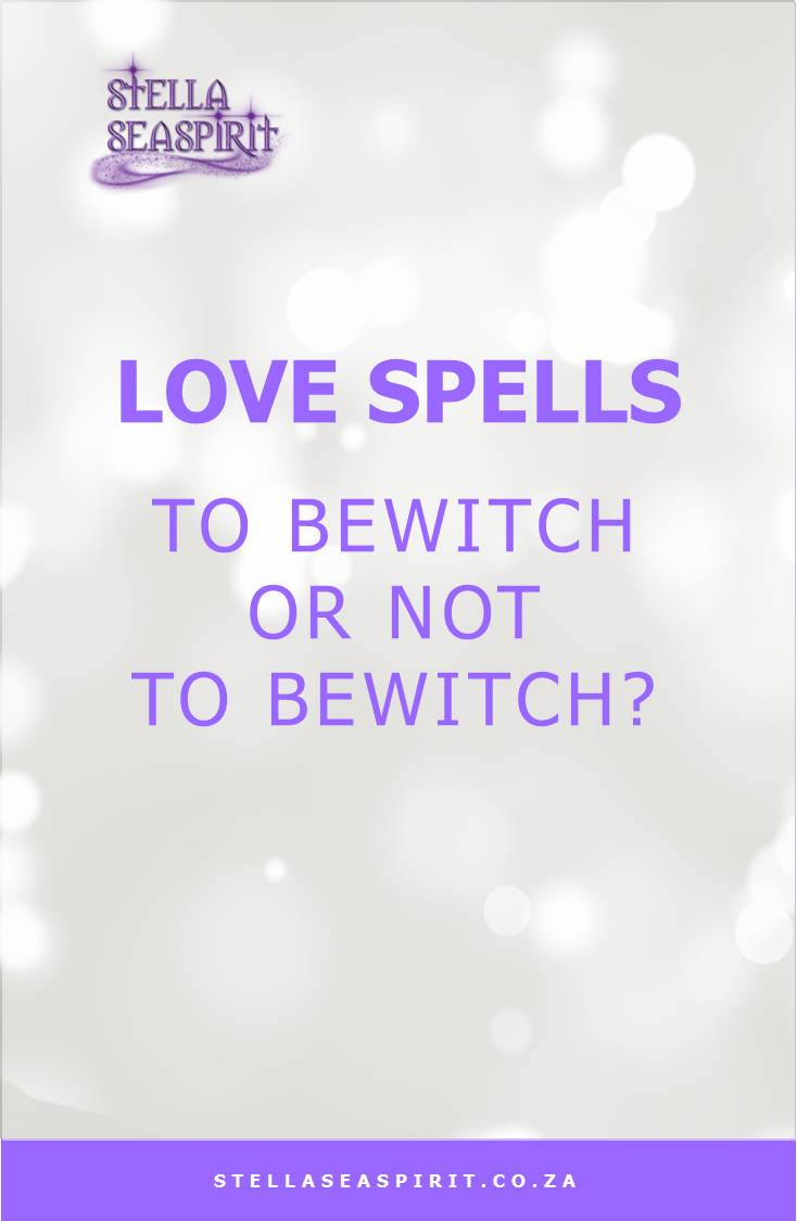Love Spells ~ To Bewitch or Not to Bewitch?