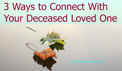 Deceased Loved One: 3 Ways to Connect | www.stellaseaspirit.co.za