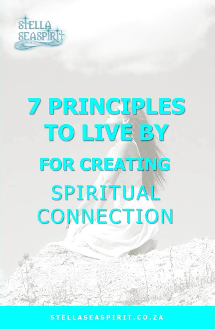 7 Principles to Live by for Creating the Spiritual Connection You Want