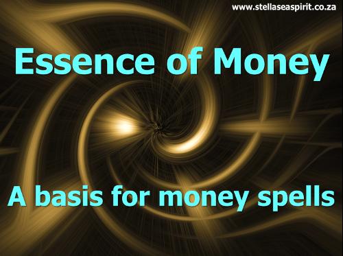 Essence of Money - Basis for Money Spells   www.stellaseaspirit.co.za