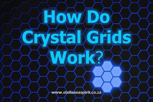 How Crystal Grids Work   www.stellaseaspirit.co.za