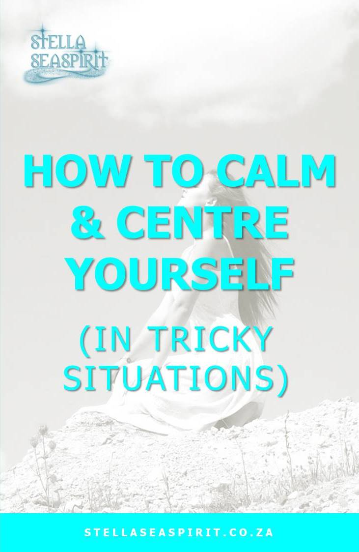 How to Calm and Centre Yourself (in Tricky Situations)