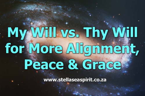 My Will vs. Thy Will for More Alignment, Peace and Grace
