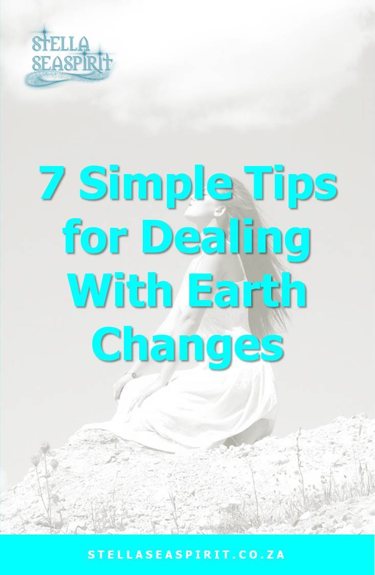 7 Simple Tips for Dealing With Earth Changes