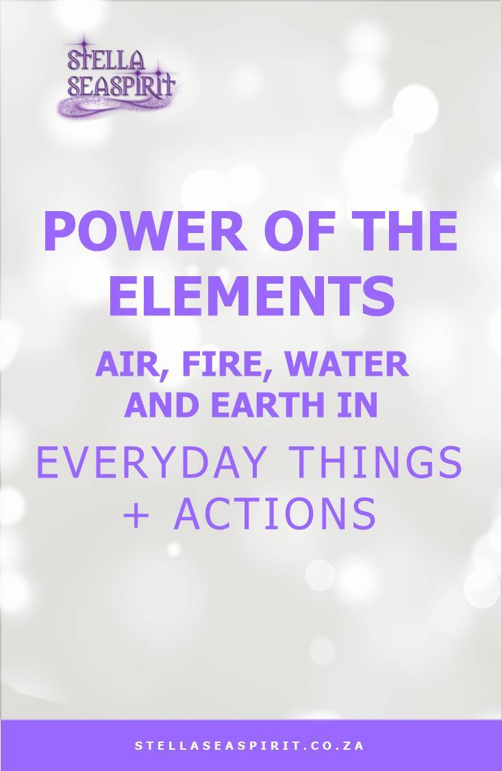 Power of the Elements in Everyday Things + Actions | www.stellaseaspirit.co.za