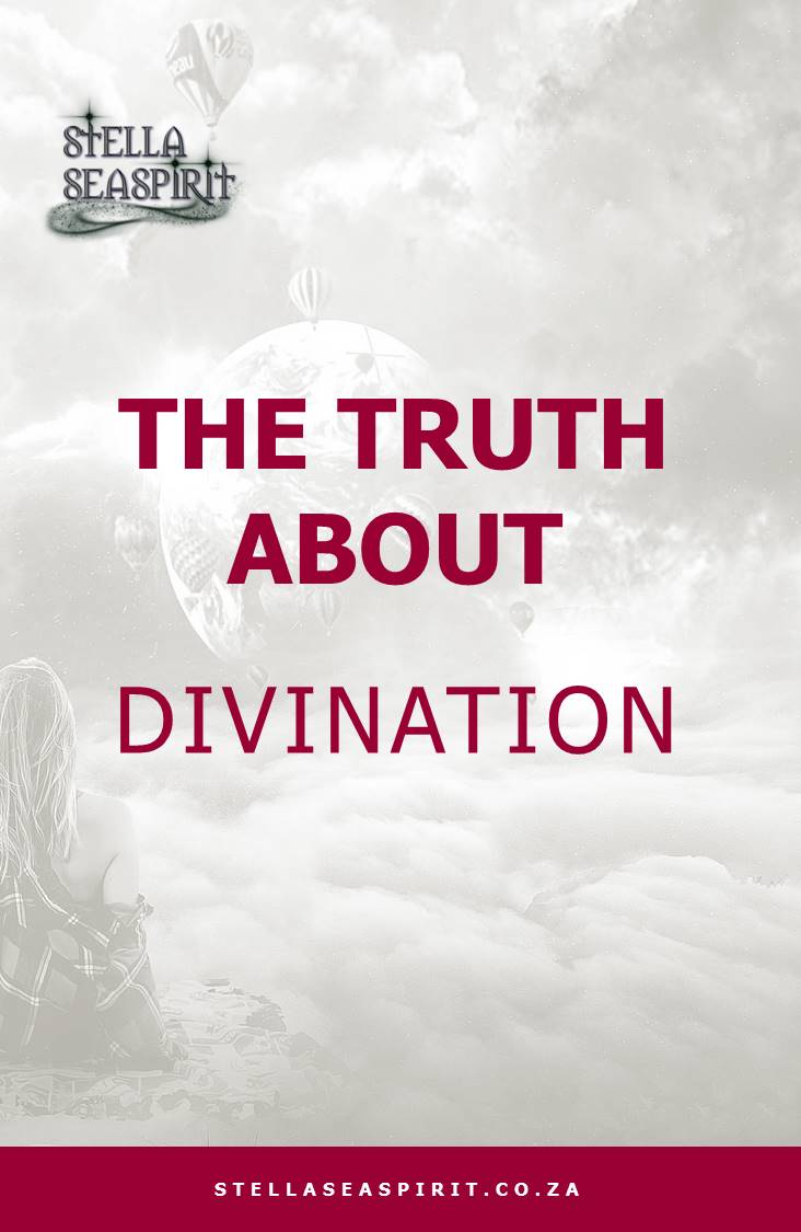 The Truth About Divination | www.stellaseaspirit.co.za