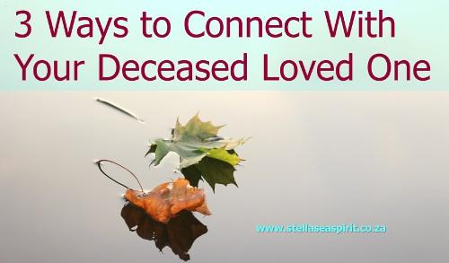 Deceased Loved One: 3 Ways to Connect | www.stellaseaspirit.co.za