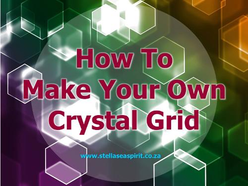 How To Make Your Own Crystal Grid   www.stellaseaspirit.co.za