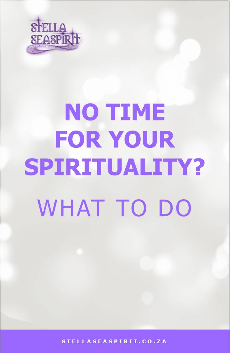 No Time for Spiritual Practice | www.stellaseaspirit.co.za