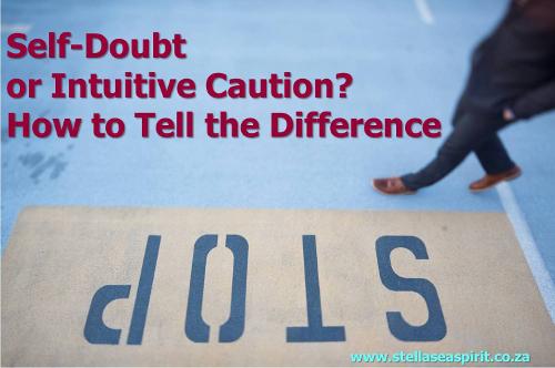Self-Doubt vs Intuitive Caution | www.stellaseaspirit.co.za